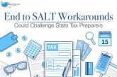 Definitive End to SALT Workarounds Could Challenge State Tax Preparers