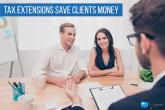 Tax Extensions Save Clients Money