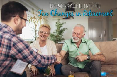 Preparing Your Clients for Tax Changes in Retirement
